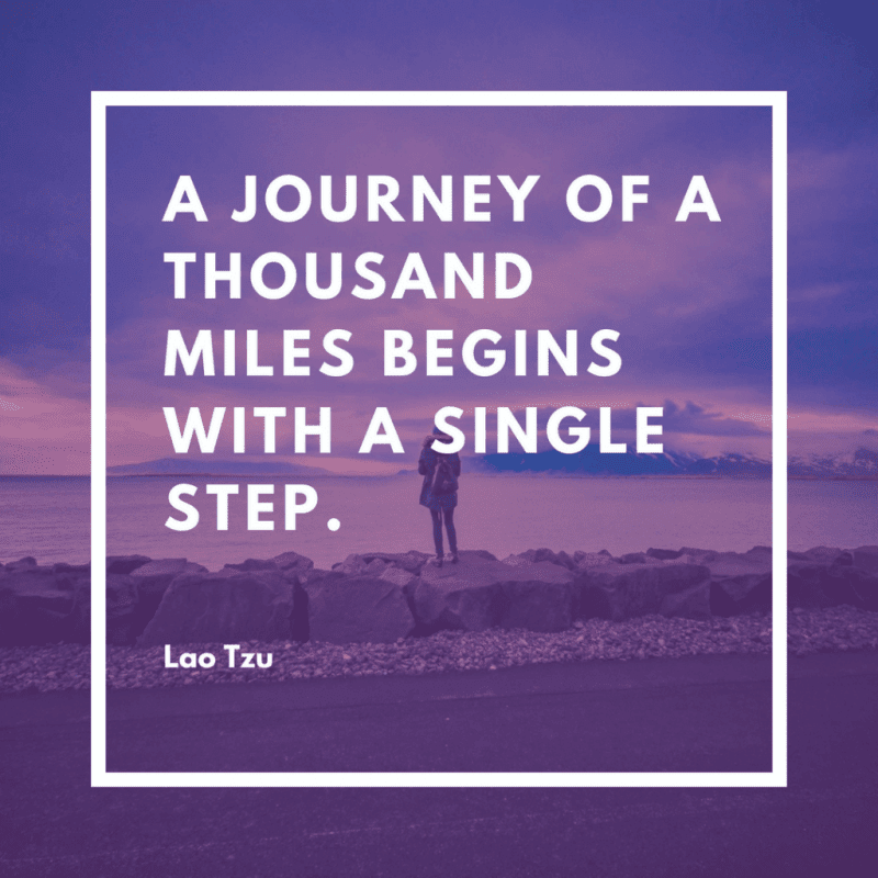 A journey of a thousand miles begins with a single step. - 50 New Chapter in Life Quotes to Inspire You (MOVE FORWARD)