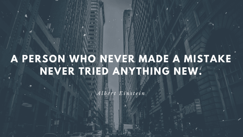 A person who never made a mistake never tried anything new. 1 810x456 - 80 Motivational Quotes to Help with Depression