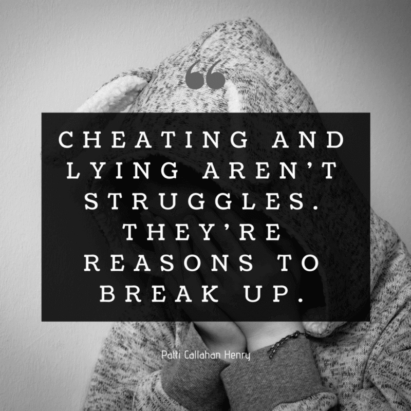 Cheating and lying aren't struggles. They're reasons to break up.