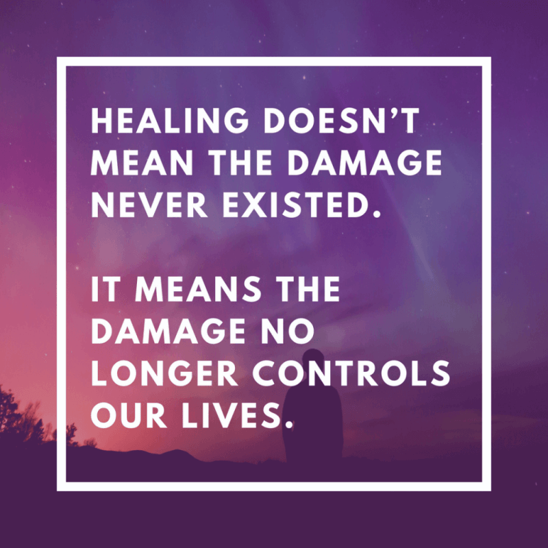 Healing doesn't mean the damage never existed.It means the damage no longer controls our lives.1
