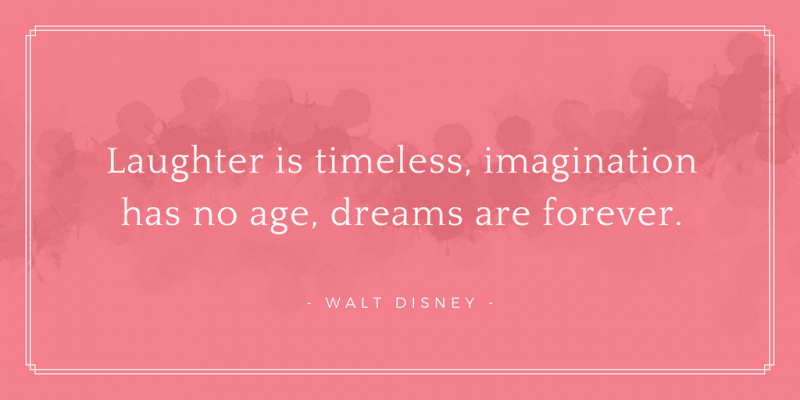 Laughter is timeless imagination has no age dreams are forever. - 30 Best Walt Disney Quotes About Dreams