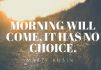 Morning will come it has no choice.1 145x100 - 50 New Chapter in Life Quotes to Inspire You (MOVE FORWARD)