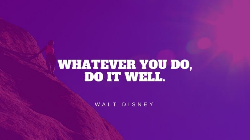 Whatever you dodo it well. - 30 Best Walt Disney Quotes About Dreams