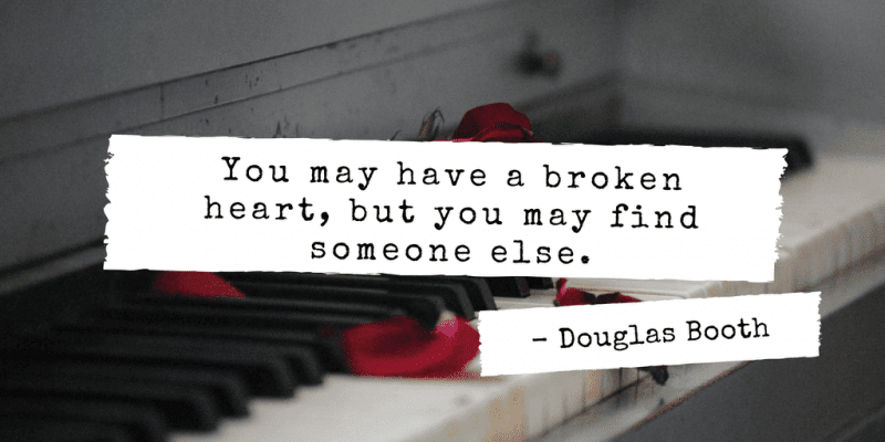 You may have a broken heart, but you may find someone else.