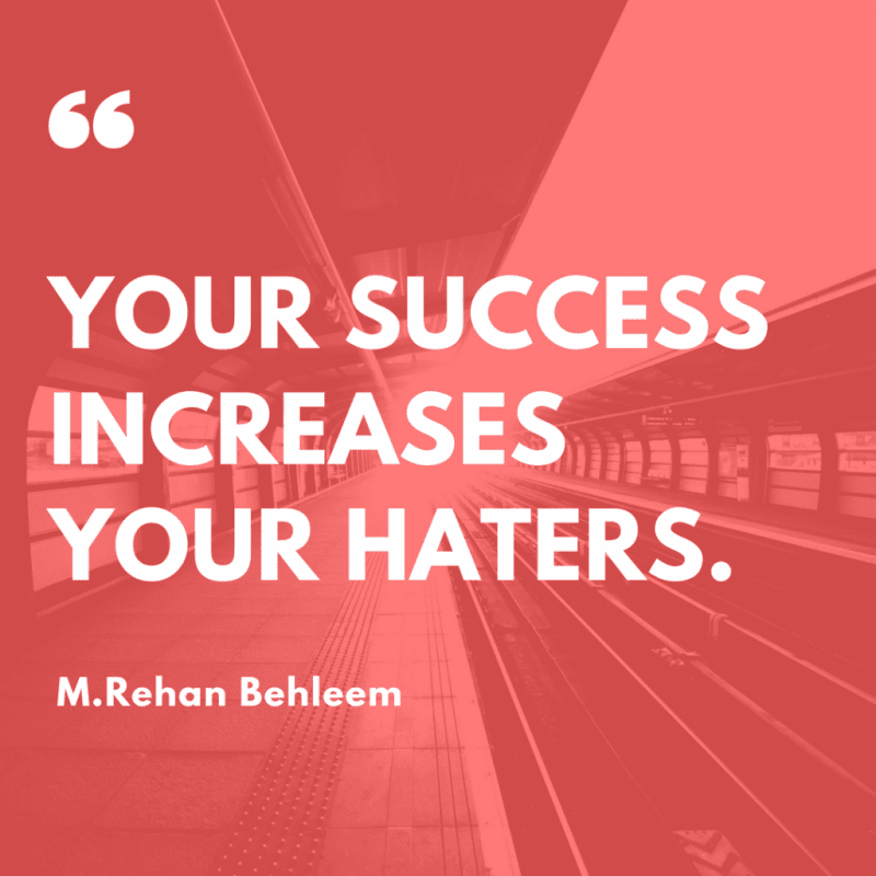 Your success increases your haters.