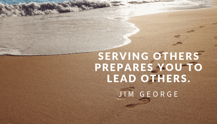 leader serving, quotes for helping others, serving others quotes, helping others quote, purpose of life quotes, social quotes, jim george quotes,