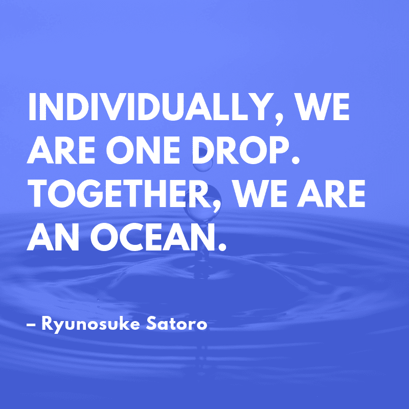 Individually we are one drop. Together we are an ocean. - 70 Favorite Teamwork Quotes to Energize Your Employees