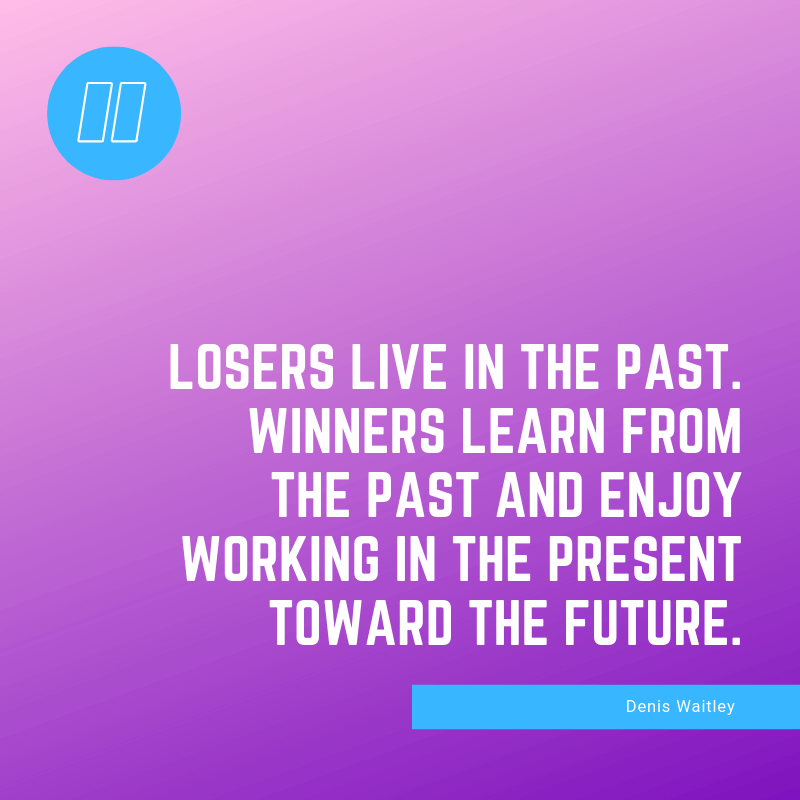 Losers live in the past. Winners learn from the past and enjoy working in the present toward the future. - 93 Inspiring Quotes About Enjoying the Moment