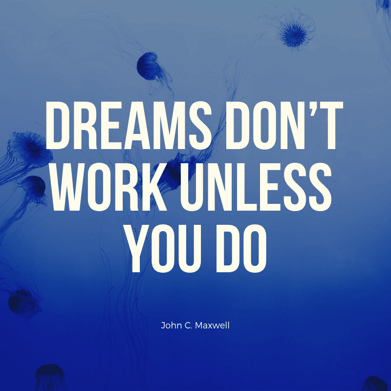 Dreams don't work unless you do. - 80 Encouraging Quotes for Passionate Work Everyday