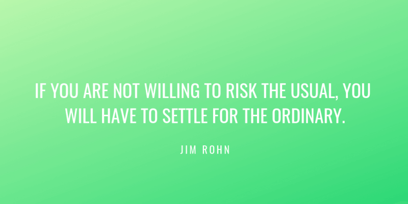 If you are not willing to risk the usual you will have to settle for the ordinary. - 72 Inspirational Quotes for Students to Stay Motivated