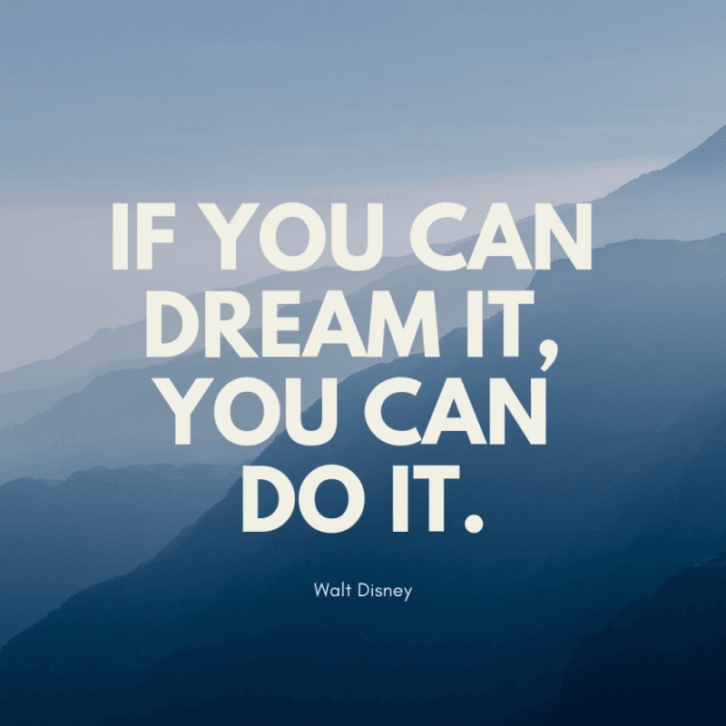 If you can dream it you can do it. - 51 Quotes About Learning Lessons of Life You Have to Remember