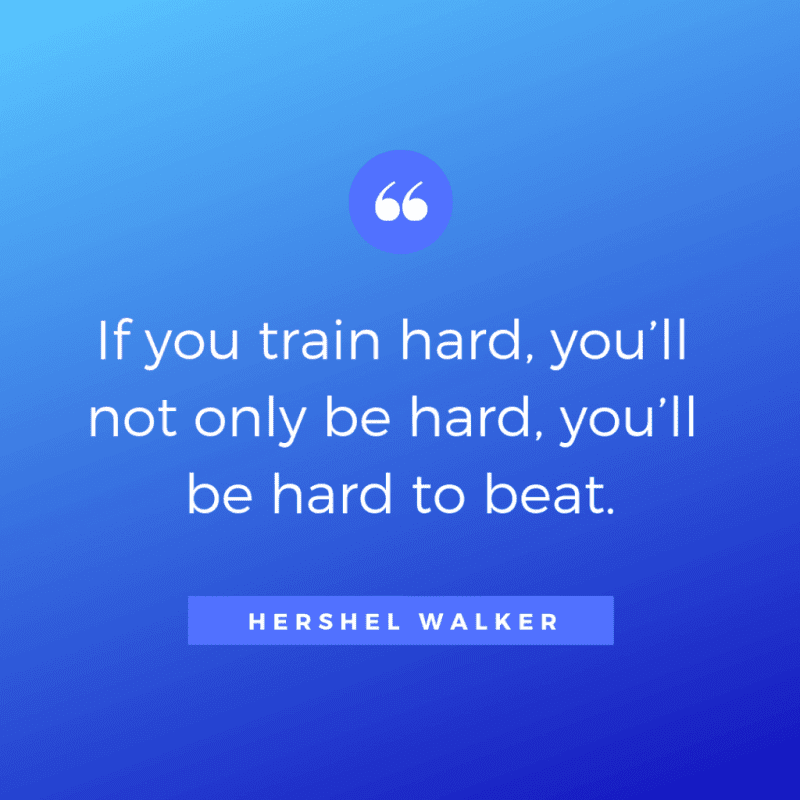 If you train hard you'll not only be hard you'll be hard to beat. - 80 Encouraging Quotes for Passionate Work Everyday