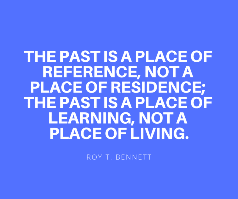 The past is a place of reference not a place of residence the past is a place of learning not a place of living. - 51 Quotes About Learning Lessons of Life You Have to Remember