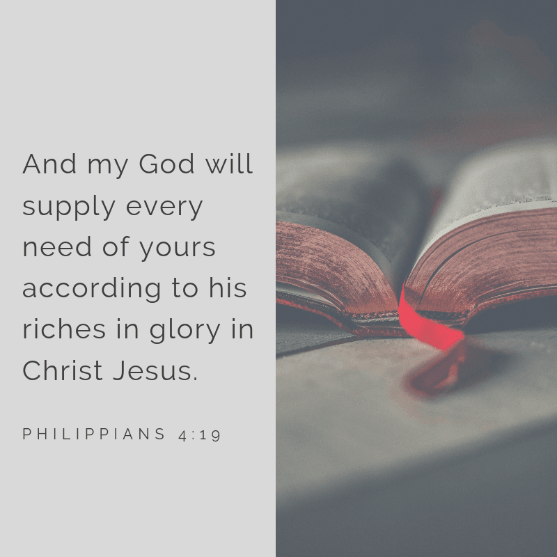 And my God will supply every need of yours according to his riches in glory in Christ Jesus. - 52 Most Encouraging God's Quotes about Strength (from Bible)