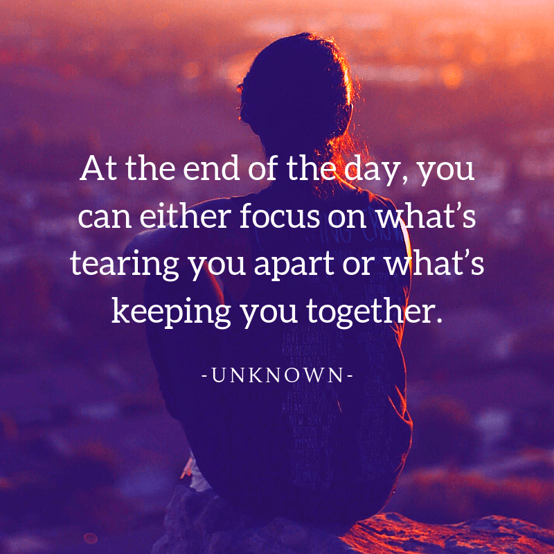 At the end of the day you can either focus on what's tearing you apart or what's keeping you together. - 63 Strengthen Quotes about Relationship Struggles to Help You