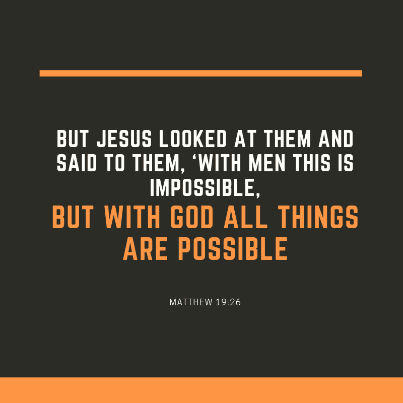 But Jesus looked at them and said to them 'With men this is impossible but with God all things are possible. - 52 Most Encouraging God's Quotes about Strength (from Bible)