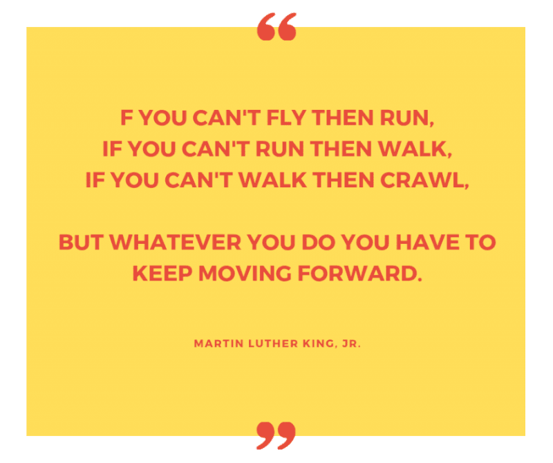If you cant fly then run if you cant run then walk if you cant walk then crawl but whatever you do you have to keep moving forward. - 99+ Worth Reading Quotes When You Getting Through Tough Times