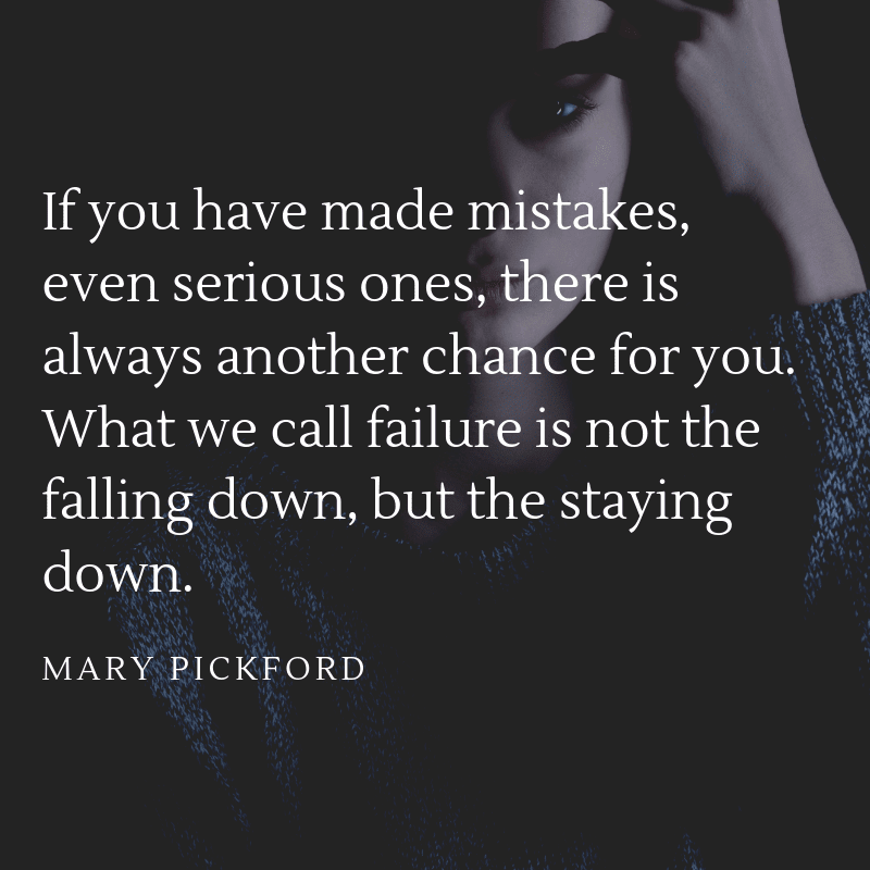 If you have made mistakes even serious ones there is always another chance for you. What we call failure is not the falling down but the staying down. - 57 Encouraging Quotes About Being a Better Person Than Yesterday