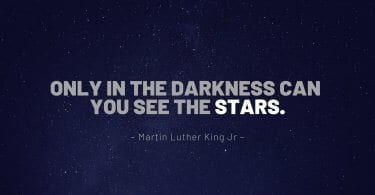 Only in the darkness can you see the stars. 375x195 - 57 Peaceful Quotes Reminding You the Beauty of Night Sky