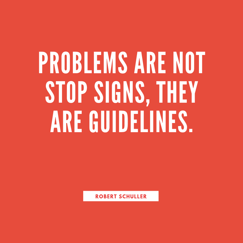 Problems are not stop signs they are guidelines. - 99+ Worth Reading Quotes When You Getting Through Tough Times