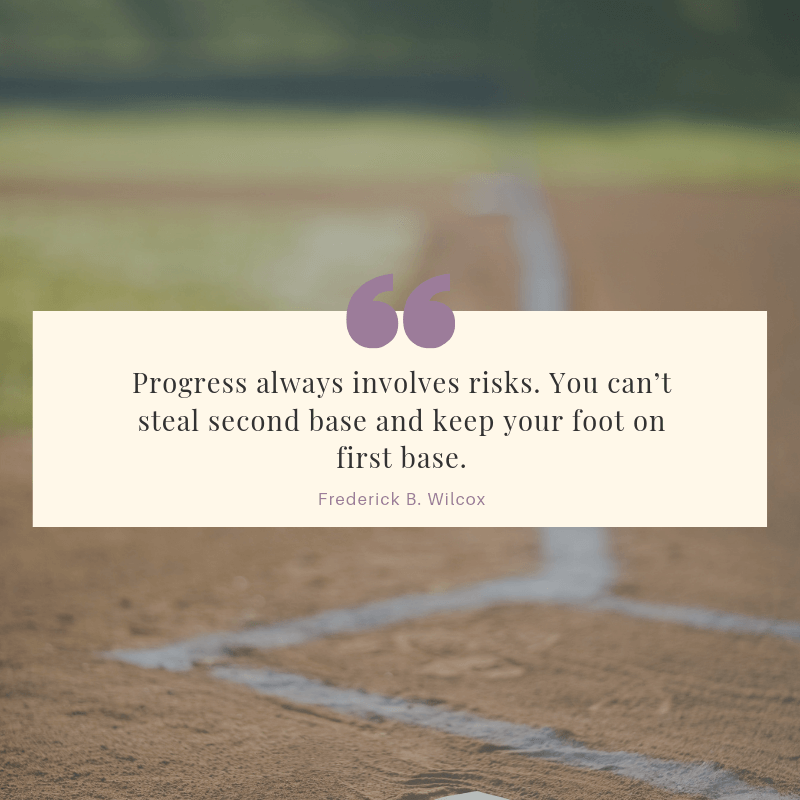 Progress always involves risks. You can't steal second base and keep your foot on first base. - 57 Encouraging Quotes About Being a Better Person Than Yesterday