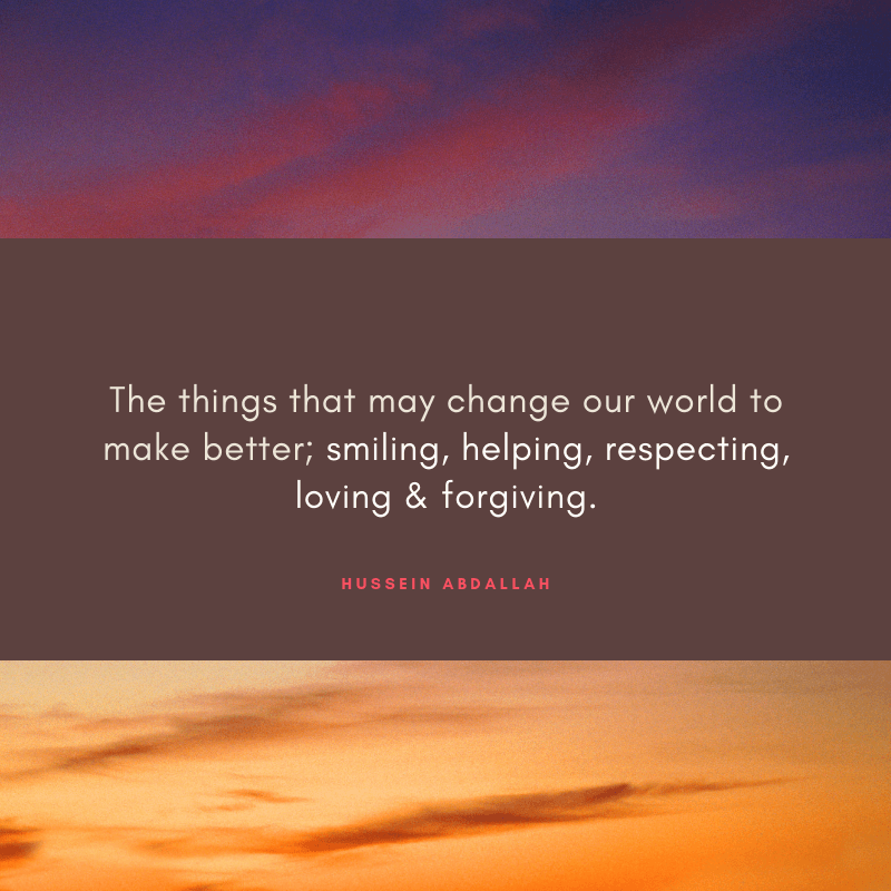 The things that may change our world to make better smiling helping respecting loving forgiving. - 57 Encouraging Quotes About Being a Better Person Than Yesterday