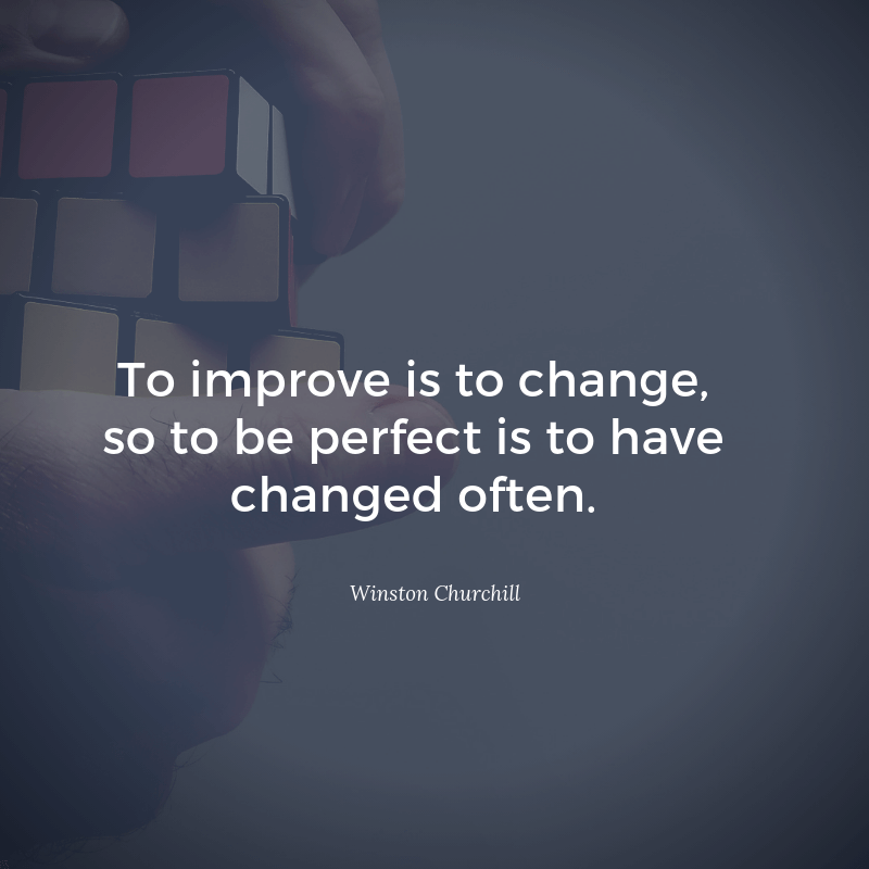To improve is to change so to be perfect is to have changed often. - 57 Encouraging Quotes About Being a Better Person Than Yesterday