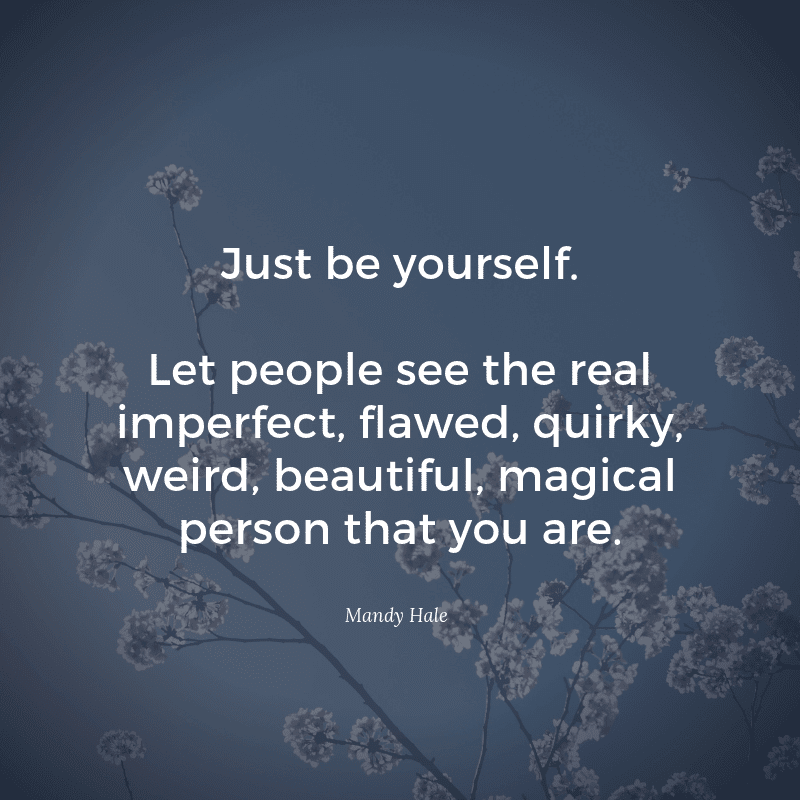 Just be yourself. Let people see the real imperfect flawed quirky weird beautiful magical person that you are. - I'am Not a Perfect Person Quotes (TOP 28)