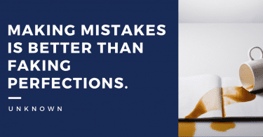 Making mistakes is better than faking perfections. 375x195 - I'am Not a Perfect Person Quotes (TOP 28)