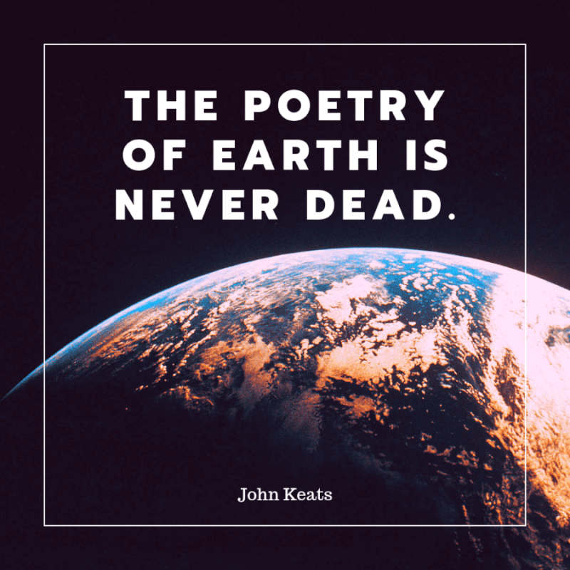 The poetry of earth is never dead. - 35 Delicate Quotes about Nature and Love