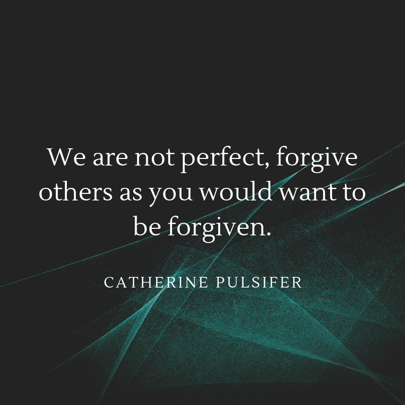 We are not perfect forgive others as you would want to be forgiven. - I'am Not a Perfect Person Quotes (TOP 28)