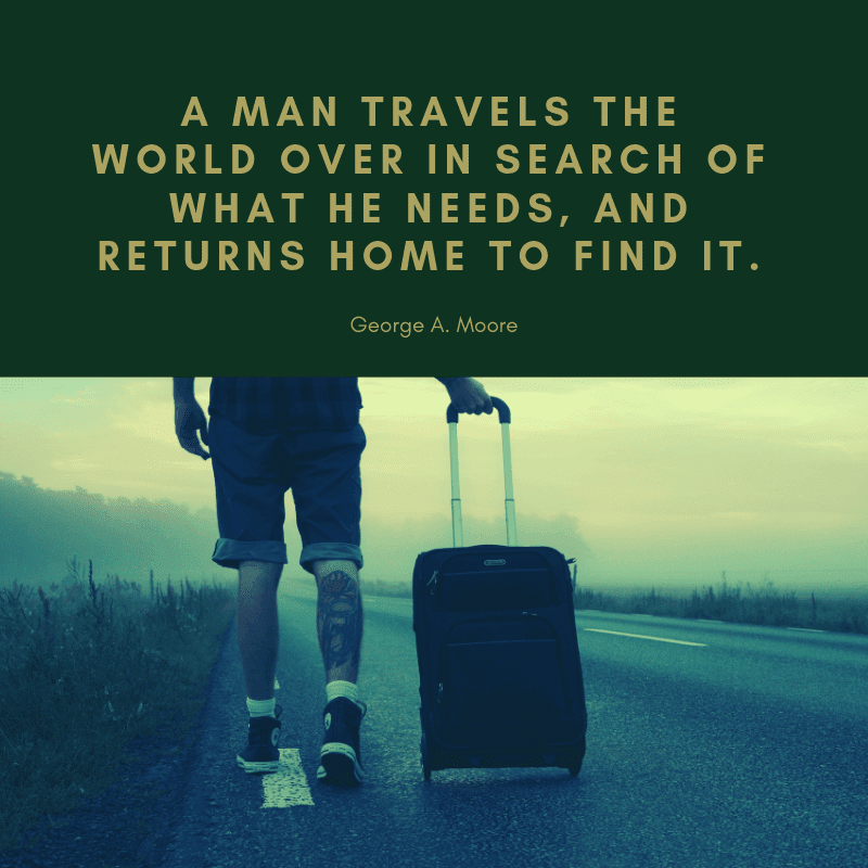 A man travels the world over in search of what he needs and returns home to find it. 1 - 75 Quotes About The Meaning of Having Family (BEST REMINDERS)