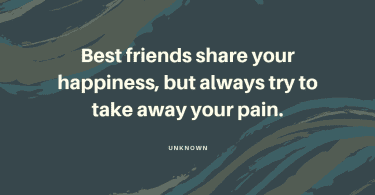 Best friends share your happiness but always try to take away your pain. - 29 Best Friends Quotes That Make You Cry Like a Little Girl