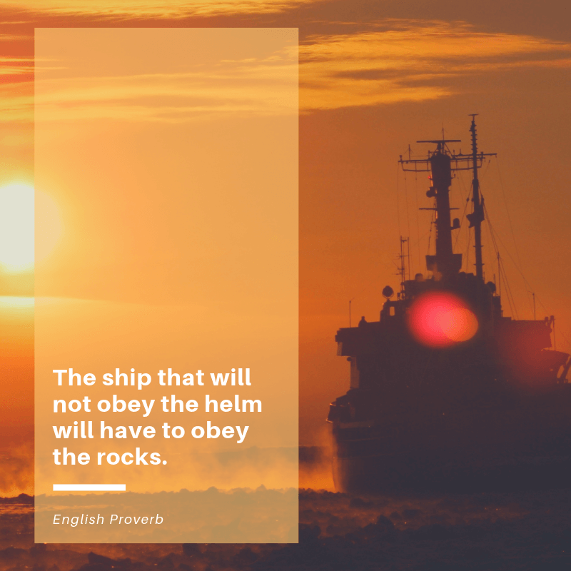 The ship that will not obey the helm will have to obey the rocks. - 43 Wise Quotes about Obedience (INSPIRING)