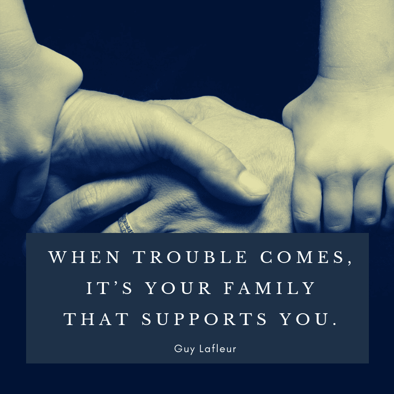 WHEN TROUBLE COMES IT'S YOUR FAMILY THAT SUPPORTS YOU. - 75 Quotes About The Meaning of Having Family (BEST REMINDERS)