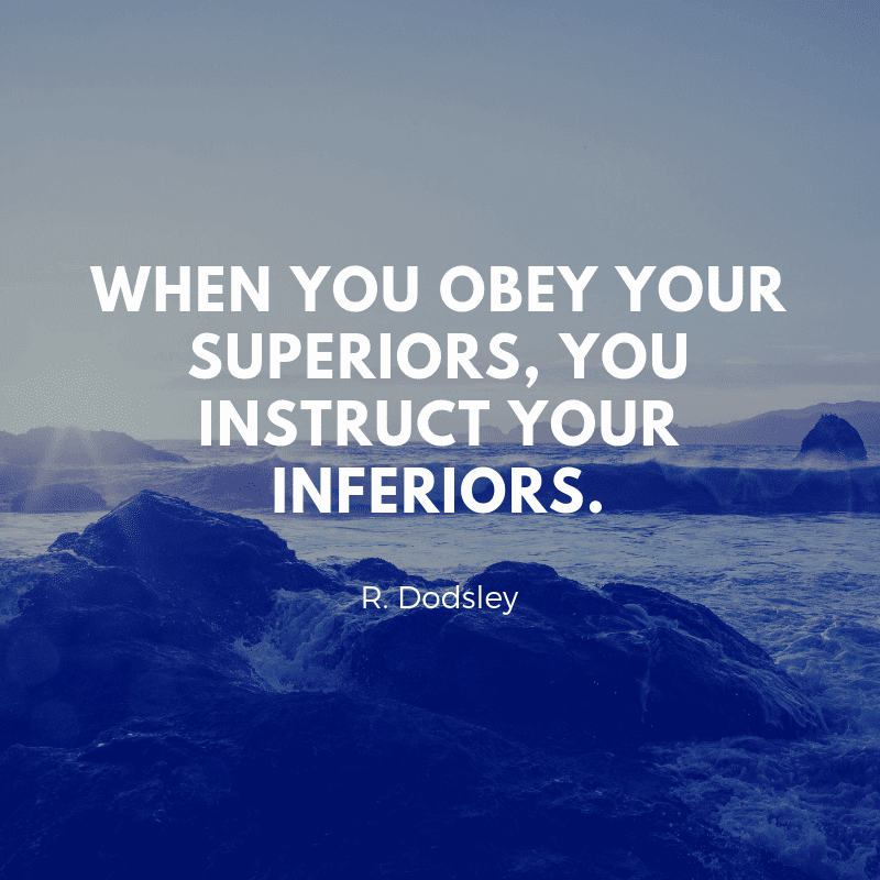 When you obey your superiors you instruct your inferiors. - 43 Wise Quotes about Obedience (INSPIRING)