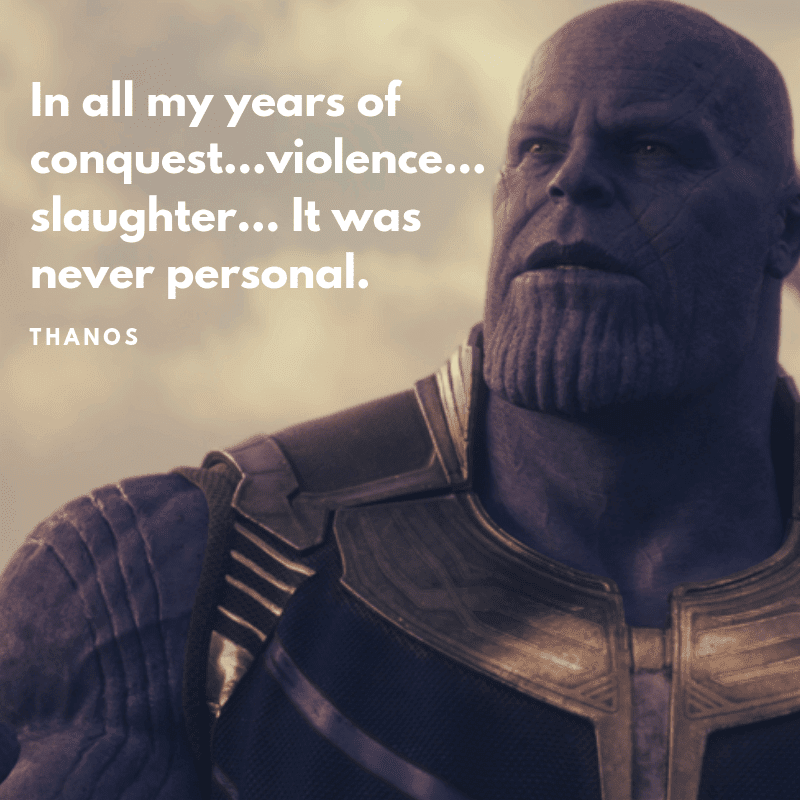 In all my years of conquest...violence...slaughter... It was never personal. - 10 Thanos Quotes That Sounds Right (Infinity War & Endgame)