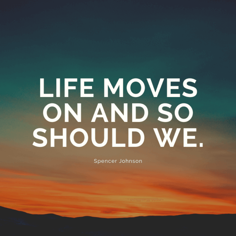 Life moves on and so should we. - 77 Change Life and Moving On Quotes You Need to Know Before Die