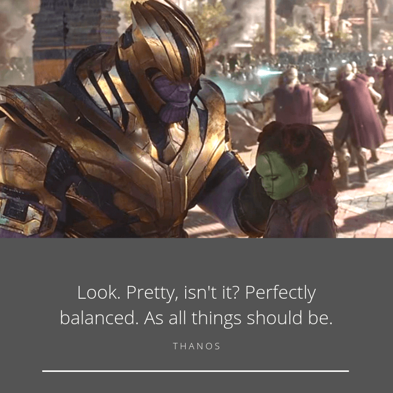 Look. Pretty isnt it  Perfectly balanced. As all things should be. - 10 Thanos Quotes That Sounds Right (Infinity War & Endgame)