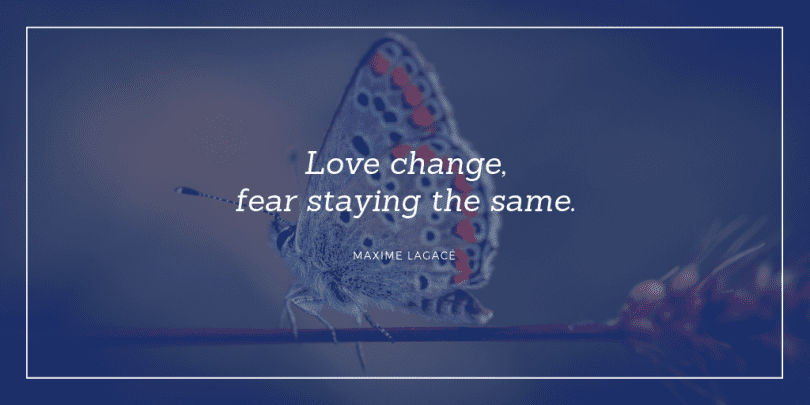 Love change fear staying the same. - 77 Change Life and Moving On Quotes You Need to Know Before Die