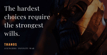 The hardest choices require the strongest wills. 375x195 - 10 Thanos Quotes That Sounds Right (Infinity War & Endgame)