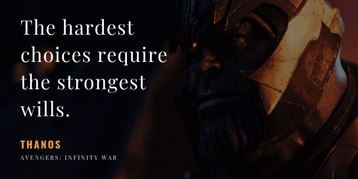 The hardest choices require the strongest wills. - 10 Thanos Quotes That Sounds Right (Infinity War & Endgame)
