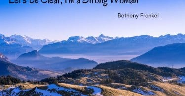 20. Quotes About Being A Strong Woman and Moving On 375x195 - 30+ Best Quotes About Being a Strong Woman and Even Stronger