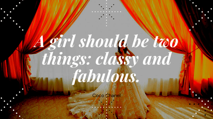 A girl should be two things classy and fabulous. - 32 Classy Quotes Ideas And Perfect For Independent