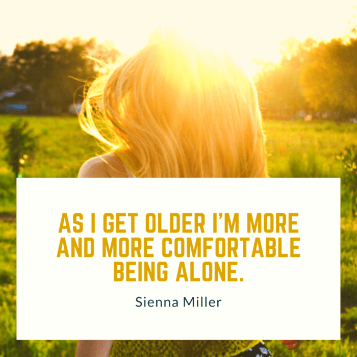 As I get older Im more and more comfortable being alone - 26 Interesting Quotes Being Alone is Much Happier