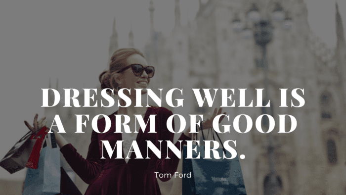 Dressing well is a form of good manners. - 32 Classy Quotes Ideas And Perfect For Independent