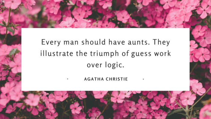 Every man should have aunts. They illustrate the triumph of guess work over logic. - 24 Best Aunt Quotes for Love | Favorite Quotes