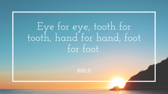 Eye for eye tooth for tooth hand for hand foot for foot. - 43 Quotes About Revenge You Might Want to Share