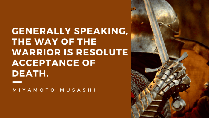 Generally speaking the Way of the warrior is resolute acceptance of death. - 50 Warrior Quotes That Awaken And Worth For Reading