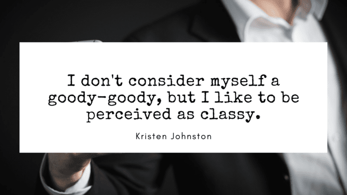 I dont consider myself a goody goody but I like to be perceived as classy. - 32 Classy Quotes Ideas And Perfect For Independent